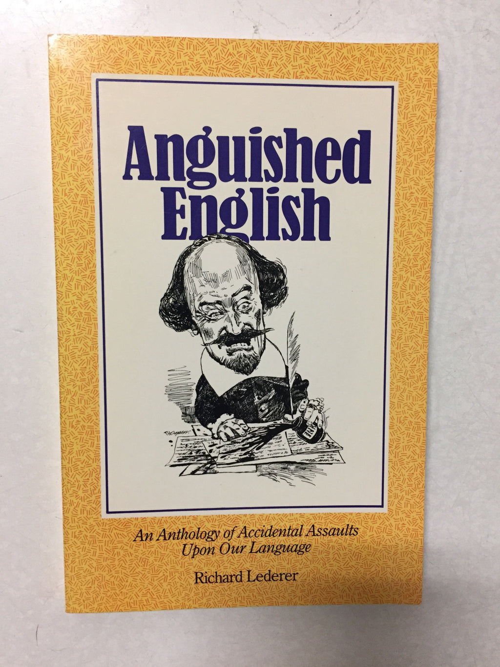 Anguished English An Anthology of Accidental Assaults Upon Our Language - Slick Cat Books