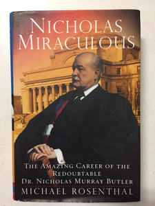 Nicholas Miraculous The Amazing Career of the Redoubtable Dr. Nicholas Murray Butler - Slickcatbooks