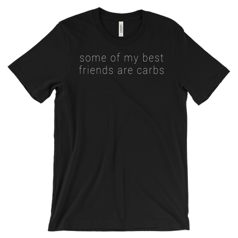 some of my best friends are carbs - Unisex T-shirt