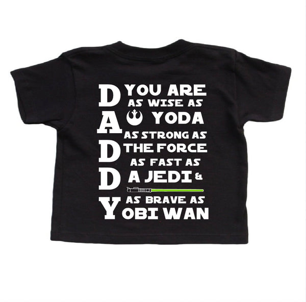 Daddy star wars shirt in black. You are as wise as yoda as strong as the force as fast as a jedi