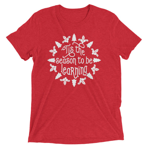 'Tis The Season To Be Learning Tri Blend Shirt