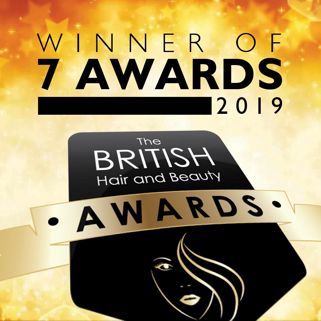 Winner of 7 Awards - British Hair & Beauty Awards 2019