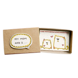 "OT074 - ""My mom and I like mother like daughter"" Matchbox"