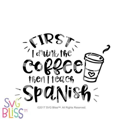 First I drink the coffee then I teach Spanish SVG DXF