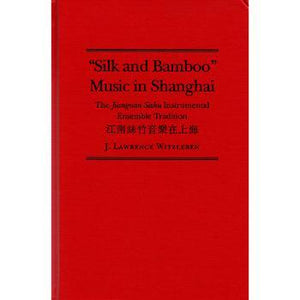 "Media ""Silk and Bamboo"" Music in Shanghai : The Jiangnan Sizhu Instrumental Ensemble Tradition"