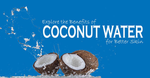 the Benefits of Coconut Water for Better Skin