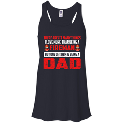 Father's Day Gift T-shirts There Aren't Many Things I Love More Than Being A Fireman But Being A Dad Shirts Hoodies Sweatshirts