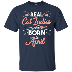 Pet Cats T-shirt Real Cat Ladies Are Born In April Shirts Hoodies Sweatshirts