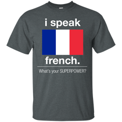 France Shirts I speak French What's your superpower T-shirts Hoodies Sweatshirts