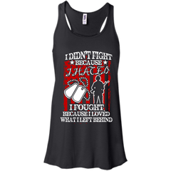 Veteran Shirts Didn't Fight Because Hated Fought Love Behind T-shirts Hoodies Sweatshirts - TeeDoggie.Com