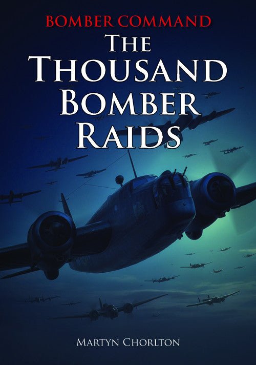 Bomber Command The Thousand Bomber Raids book cover. With Churchill's blessing, Bomber Command's chief, Sir Arthur Harris, set about planning an air attack using 1,000 bombers. WW2 Aviation book series.