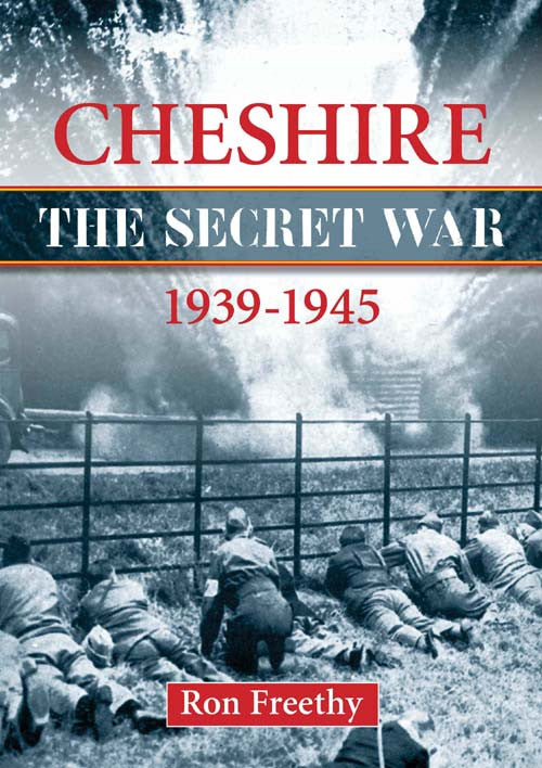 Cheshire The Secret War 1939 to 1945 book cover. In 1939 it was thought that Germany might attack the coastline of Cheshire. These first-hand accounts reveal the covert operations behind Cheshire's secret war.