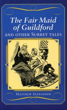 The Fair Maid of Guildford and other Surrey Tales book cover. Twenty-three stories from Surrey's past including Mother Ludlam and the Frensham Cauldron, the Secret Marriage of John Donne and The Golden Years of Brooklands.