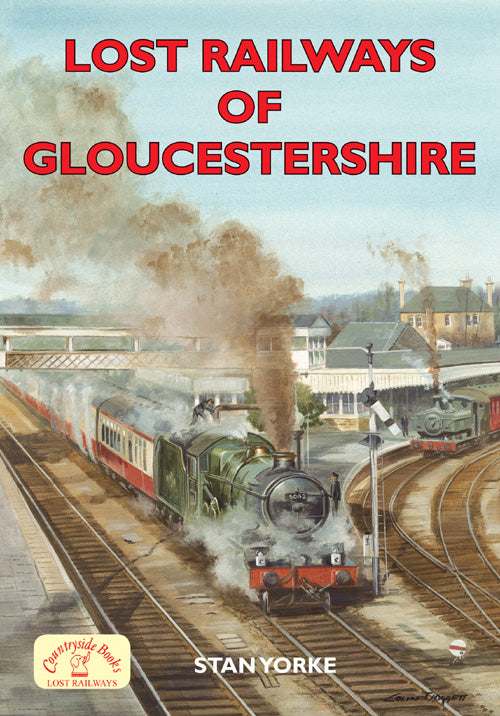 Lost Railways of Gloucestershire book cover. Transport history of steam trains and stations in Gloucestershire.