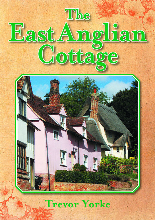 The East Anglian Cottage book cover. The book describes the key attributes which make the cottage an iconic building.
