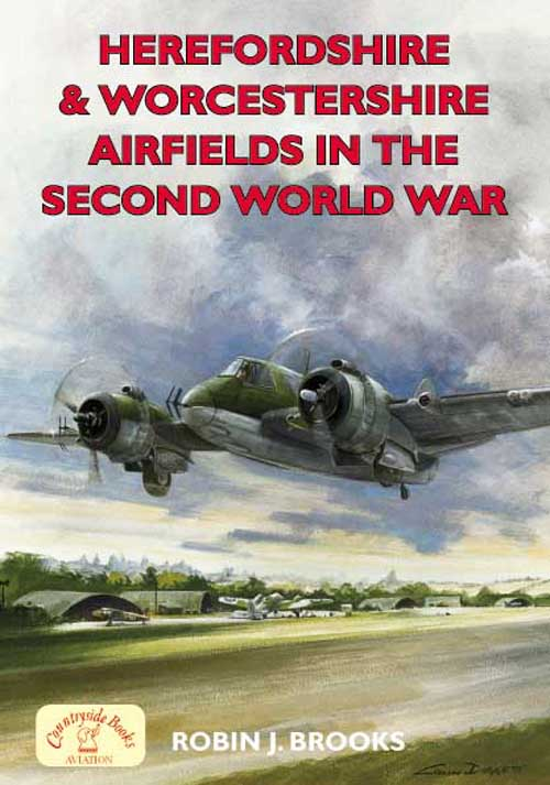 Hertfordshire & Worcestershire Airfields in the Second World War. WW2