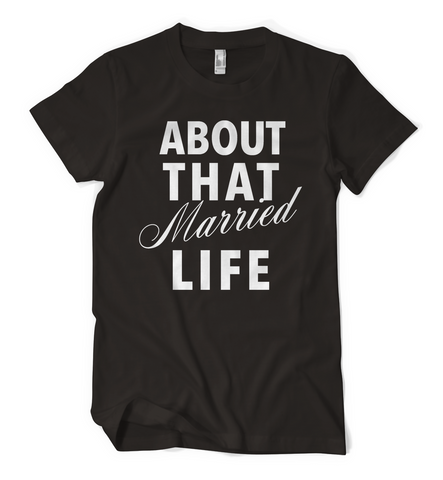 About That Married Life Tee