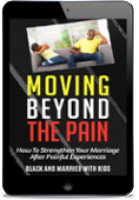 Moving Beyond the Pain: How to Strengthen Your Marriage after Painful Experiences [eBook]