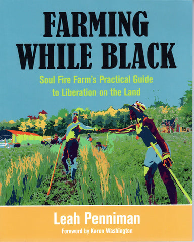 Farming While Black: Soul Fire Farm's Practical Guide to Liberation on the Land