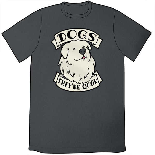 Dogs Are Good Shirt