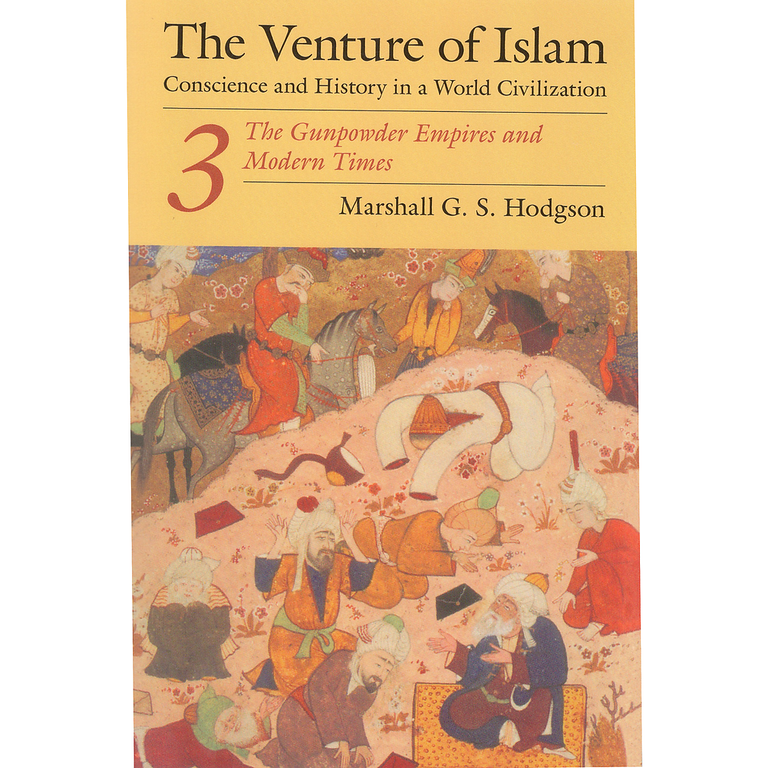 The Venture of Islam, Volume 3: The Gunpowder Empires and Modern Times