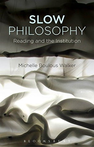Slow Philosophy: Reading Against the Institution