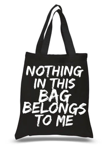 Nothing in this bag belongs to me Tote