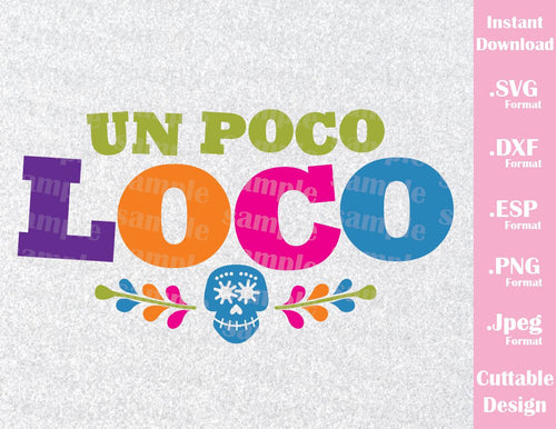 Coco Disney Inspired Quote, Un Poco Loco, Family Vacation Cutting File in SVG, ESP, DXF, PNG and JPEG Format