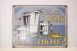 Tin Sign - What's Wrong With This Pitcher