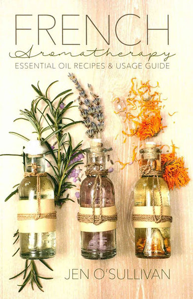 French Aromatherapy Essential Oil Recipes