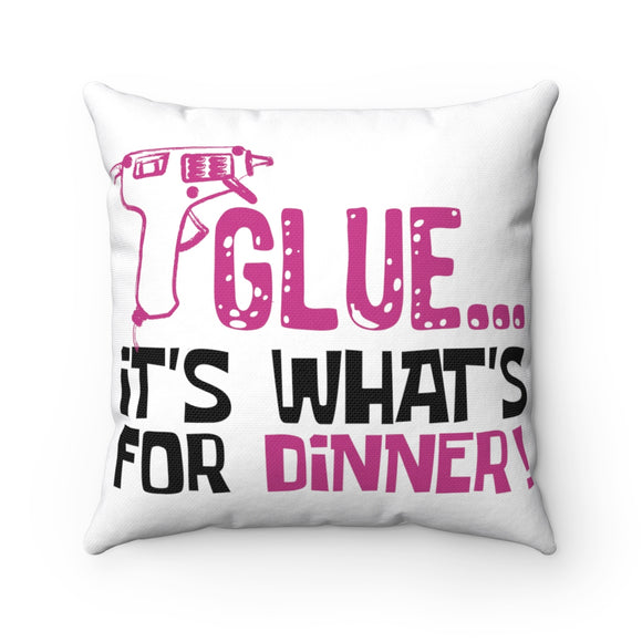 Glue...It's What's For Dinner! Spun Polyester Square Pillow