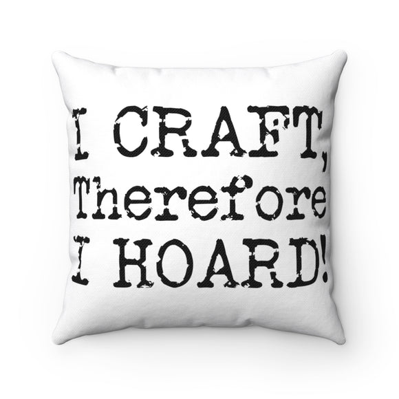 I Craft, Therefore I Hoard! Spun Polyester Square Pillow
