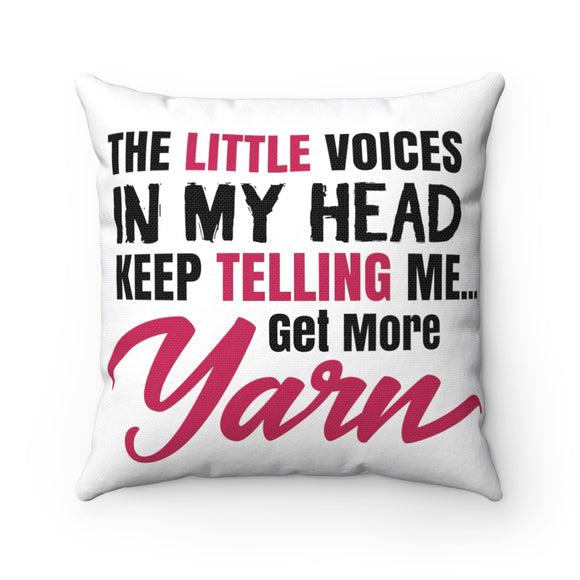 The Little Voices In My Head Keep Telling Me...Get More Yarn Spun Polyester Square Pillow