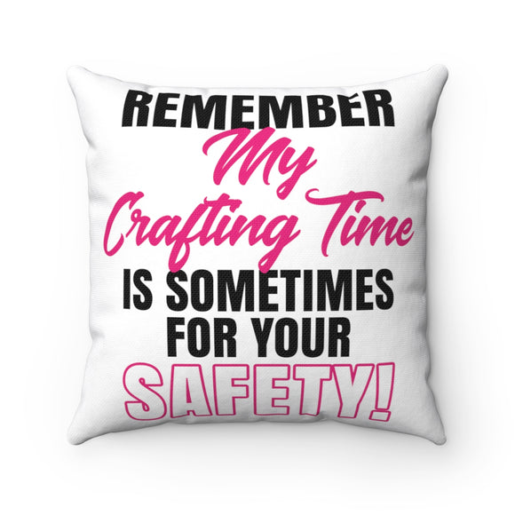 Remember My Crafting Time Is Sometimes For Your Safety Spun Polyester Square Pillow