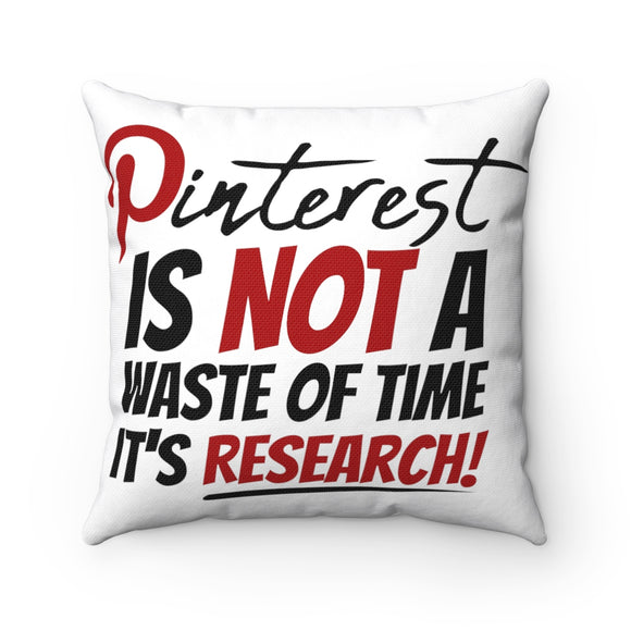 Pinterest Is Not A Waste Of Time It's Research Spun Polyester Square Pillow