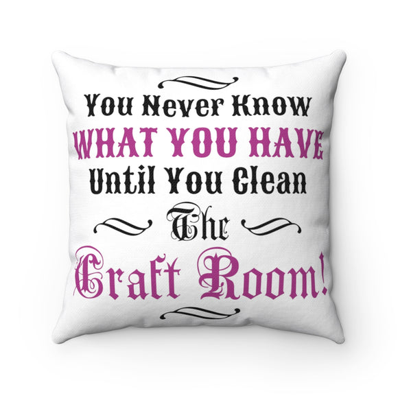 You Never Know What You Have Until You Clean The Craft Room! Spun Polyester Square Pillow