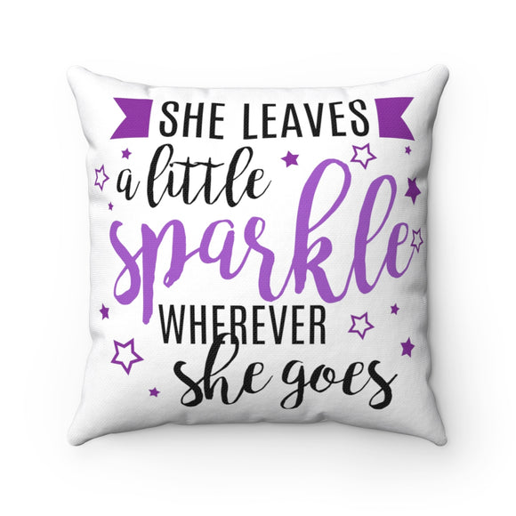 She Leaves A Little Sparkle Wherever She Goes Spun Polyester Square Pillow