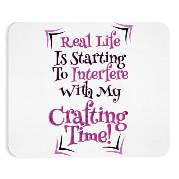 Real Life Is Starting To Interfere With My Crafting Time! Mousepad
