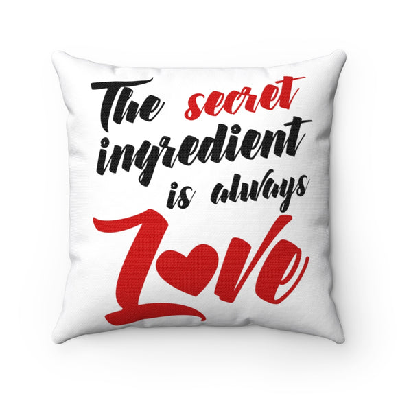 The Secret Ingedient Is Always Love Spun Polyester Square Pillow