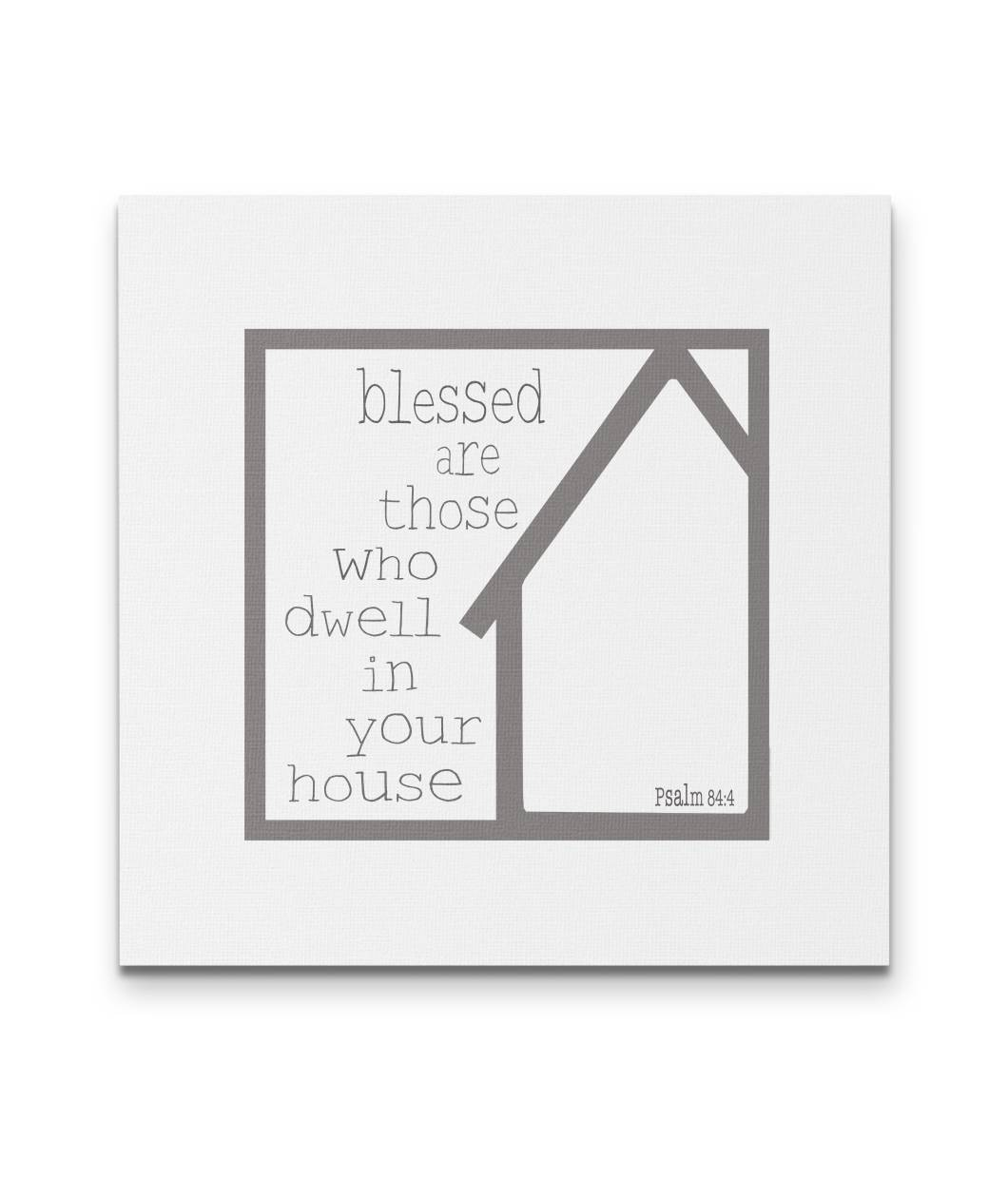 Blessed Are Those Who Dwell in Your House - Square Canvas in 3 sizes