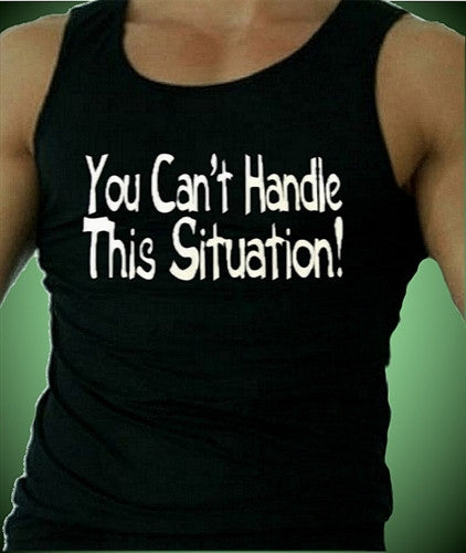 You Can't Handle This Situation! Tank Top Men's