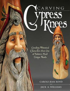 Carving Cypress Knees : Creating Whimsical Characters from One of Nature's...