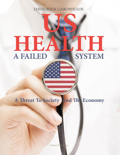 US Health: A Failed System — A Threat to Society and the Economy