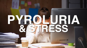 Pyroluria, Pyrrole Disorder and the Stress Connection | Conquering Pyroluria
