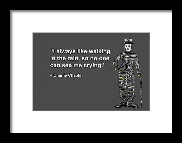 I Always Like Walking In The Rain, So No One Can See Me Crying, Charlie Chaplin, Artist Singh - Framed Print