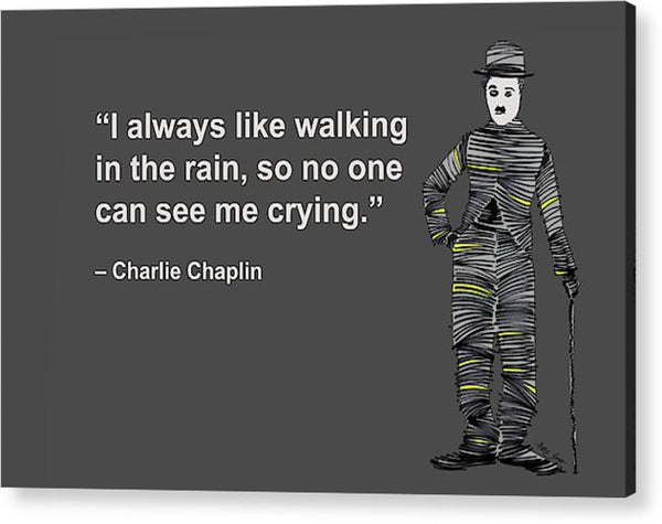 I Always Like Walking In The Rain, So No One Can See Me Crying, Charlie Chaplin, Artist Singh - Acrylic Print