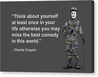 Think About Yourself At Least Once In Your Life Otherwise You May Miss The Best Comedy In This World - Canvas Print