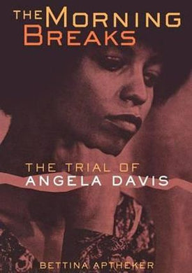 The Morning Breaks: The Trial of Angela Davis by Bettina Aptheker