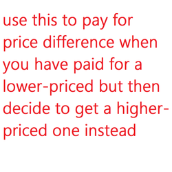 Price Difference: use this to pay to switch to a higher-priced item after placing an order