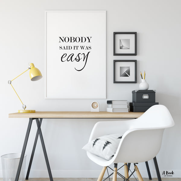 Nobody said it was easy short inspirational quote poster - Black and white quote wall art decor print for living room - A Book of Words